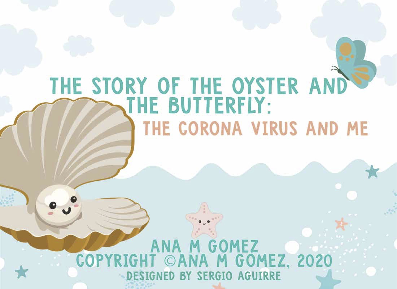 Illustration of Childrens book titled The Story of The Oyster and The Butterfly. The Corona Virus and Me. By Anna Gomez. Copyright 2020. Designed by Sergio Aguirre.